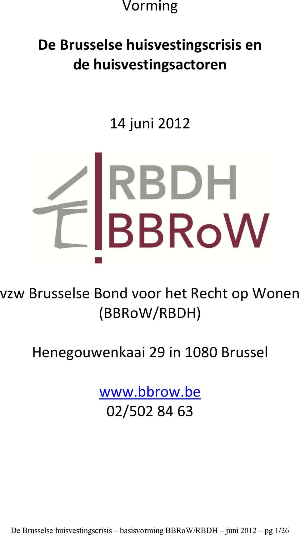 (BBRoW/RBDH) Henegouwenkaai 29 in 1080 Brussel www.bbrow.