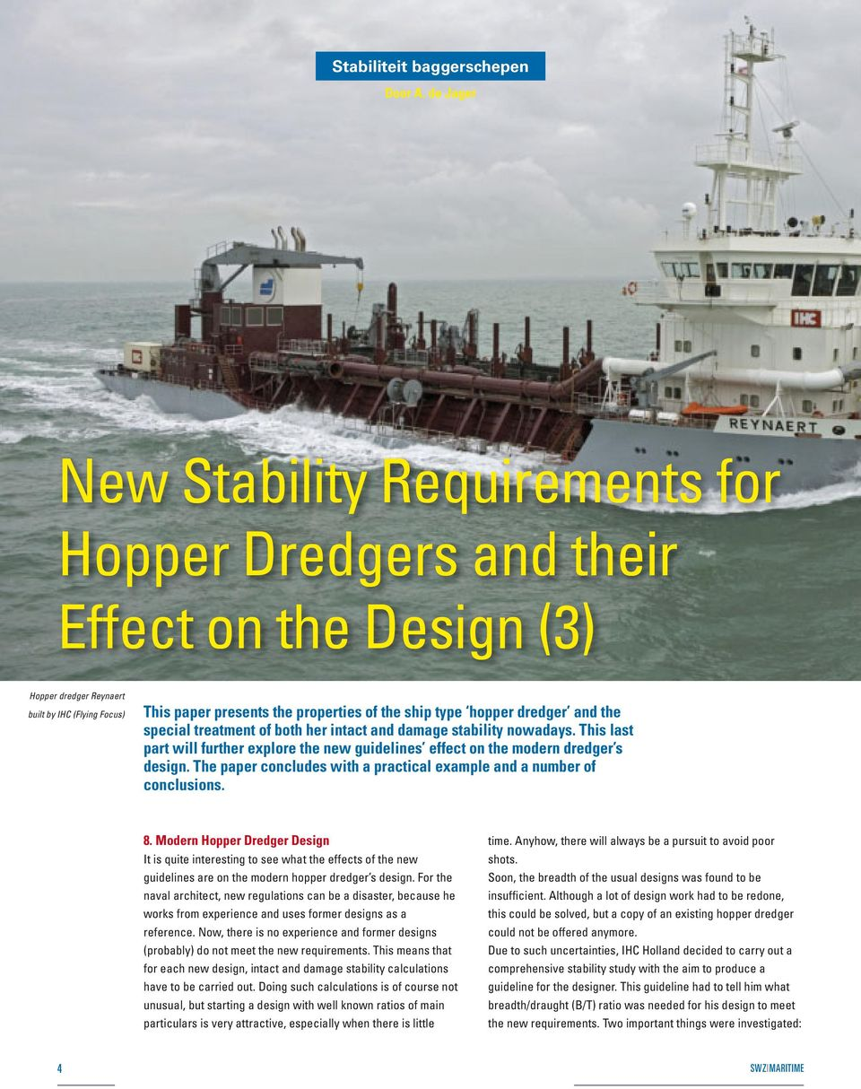 hopper dredger and the special treatment of both her intact and damage stability nowadays. This last part will further explore the new guidelines effect on the modern dredger s design.