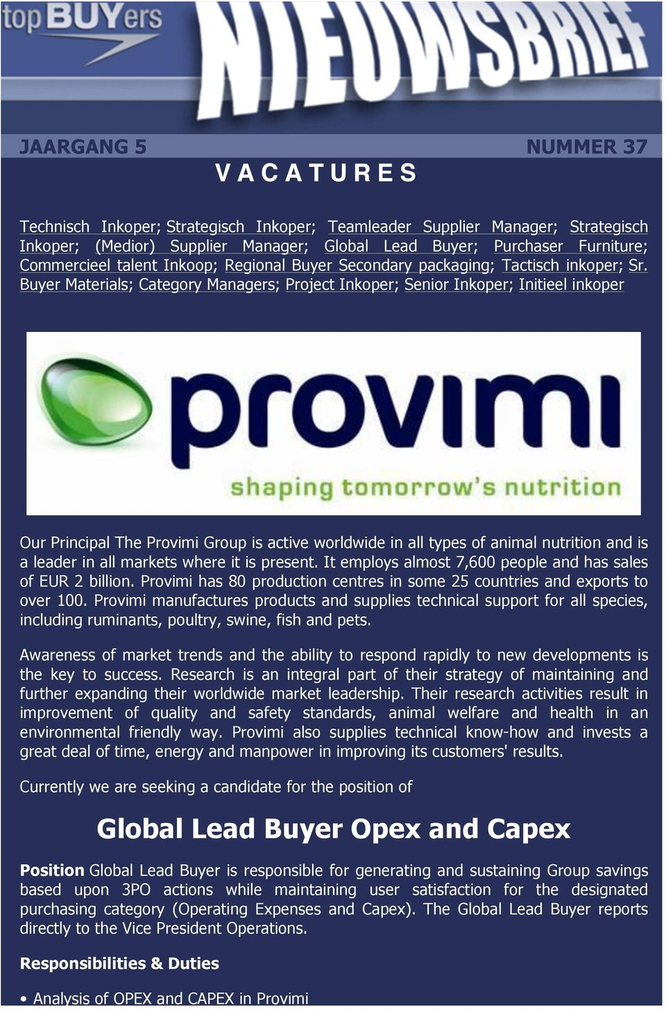 Buyer Materials; Category Managers; Project Inkoper; Senior Inkoper; Initieel inkoper Our Principal The Provimi Group is active worldwide in all types of animal nutrition and is a leader in all