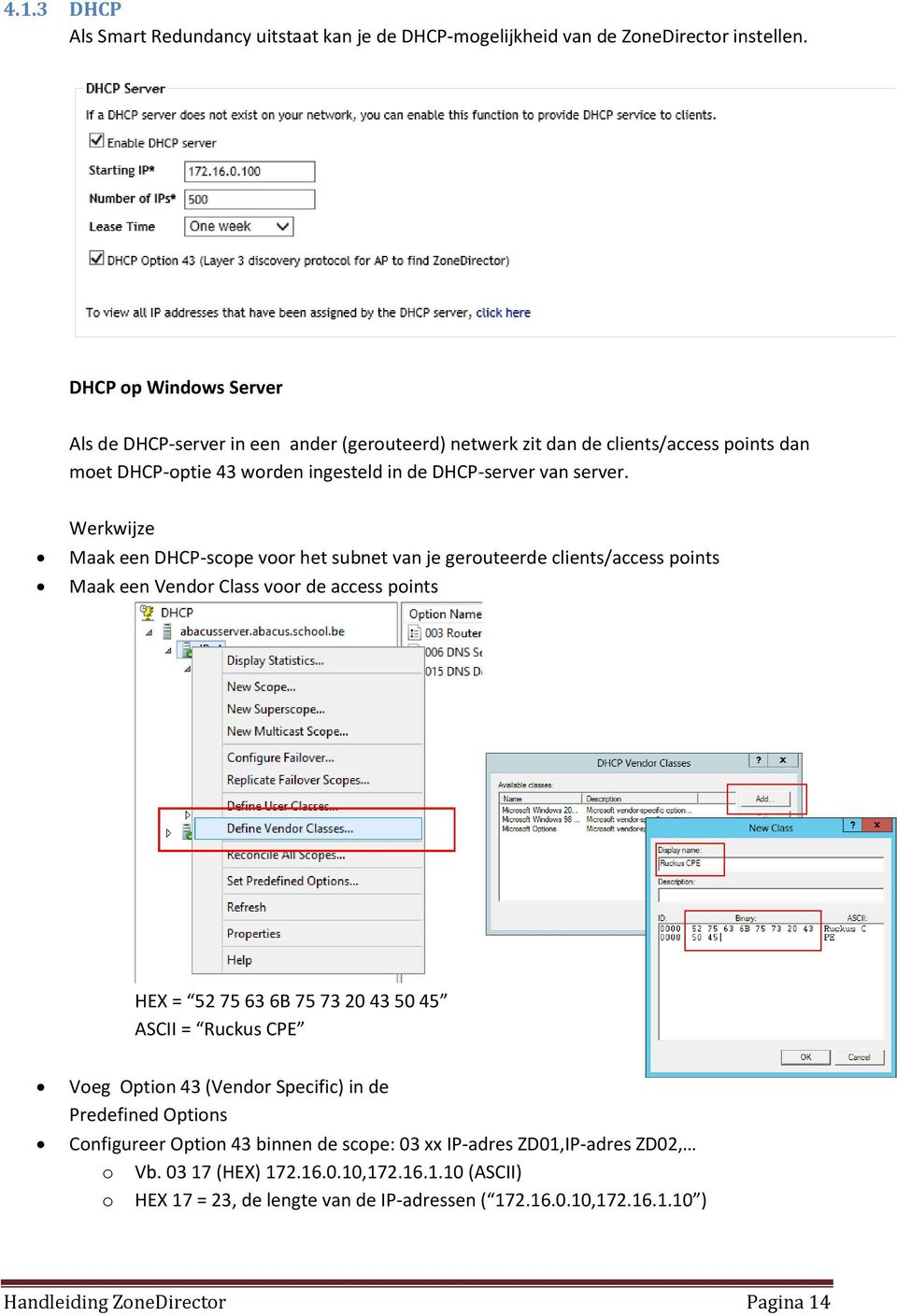 Werkwijze Maak een DHCP-scope voor het subnet van je gerouteerde clients/access points Maak een Vendor Class voor de access points HEX = 52 75 63 6B 75 73 20 43 50 45 ASCII = Ruckus CPE