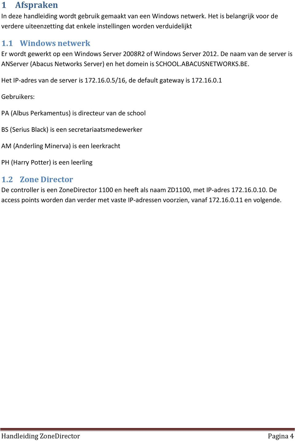 Het IP-adres van de server is 172.16.0.