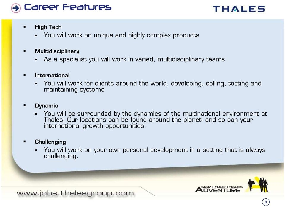 Dynamic You will be surrounded by the dynamics of the multinational environment at Thales.