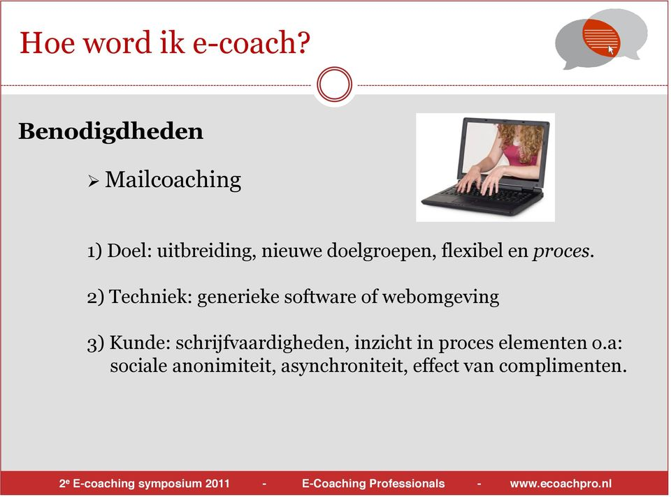 2) Techniek: generieke software of webomgeving 3) Kunde: