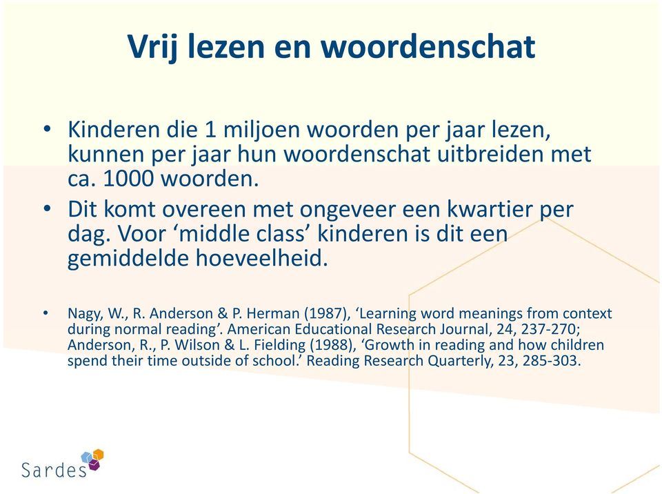 Herman (1987), Learning word meanings from context during normal reading. American Educational Research Journal, 24, 237 270; Anderson, R.