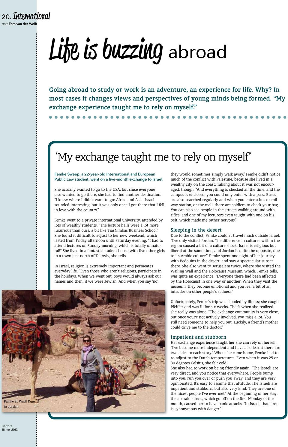 My exchange taught me to rely on myself Femke Sweep, a 22-year-old International and European Public Law student, went on a five-month exchange to Israel.