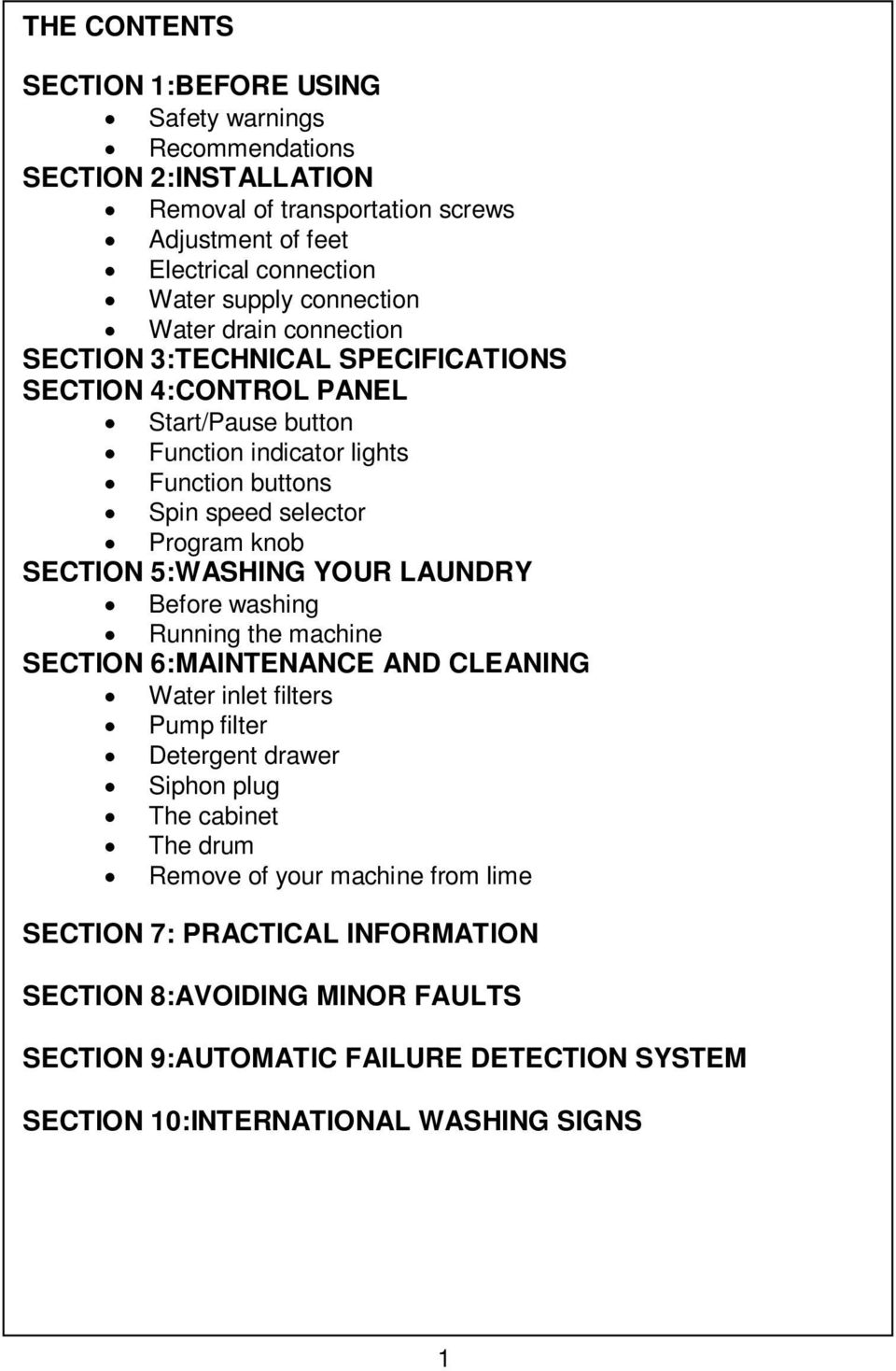 knob SECTION 5:WASHING YOUR LAUNDRY Before washing Running the machine SECTION 6:MAINTENANCE AND CLEANING Water inlet filters Pump filter Detergent drawer Siphon plug The cabinet The