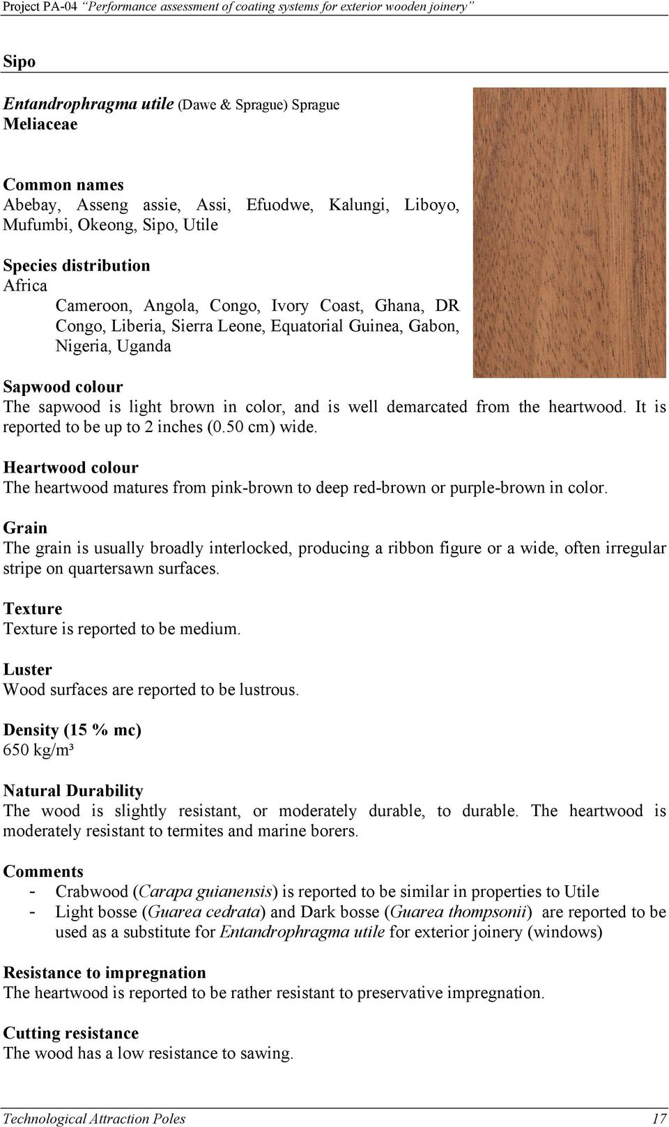 heartwood. It is reported to be up to 2 inches (. cm) wide. Heartwood colour The heartwood matures from pink-brown to deep red-brown or purple-brown in color.