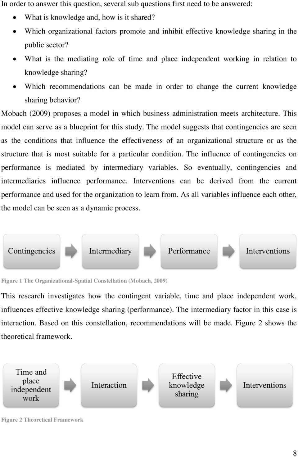 Which recommendations can be made in order to change the current knowledge sharing behavior? Mobach (2009) proposes a model in which business administration meets architecture.