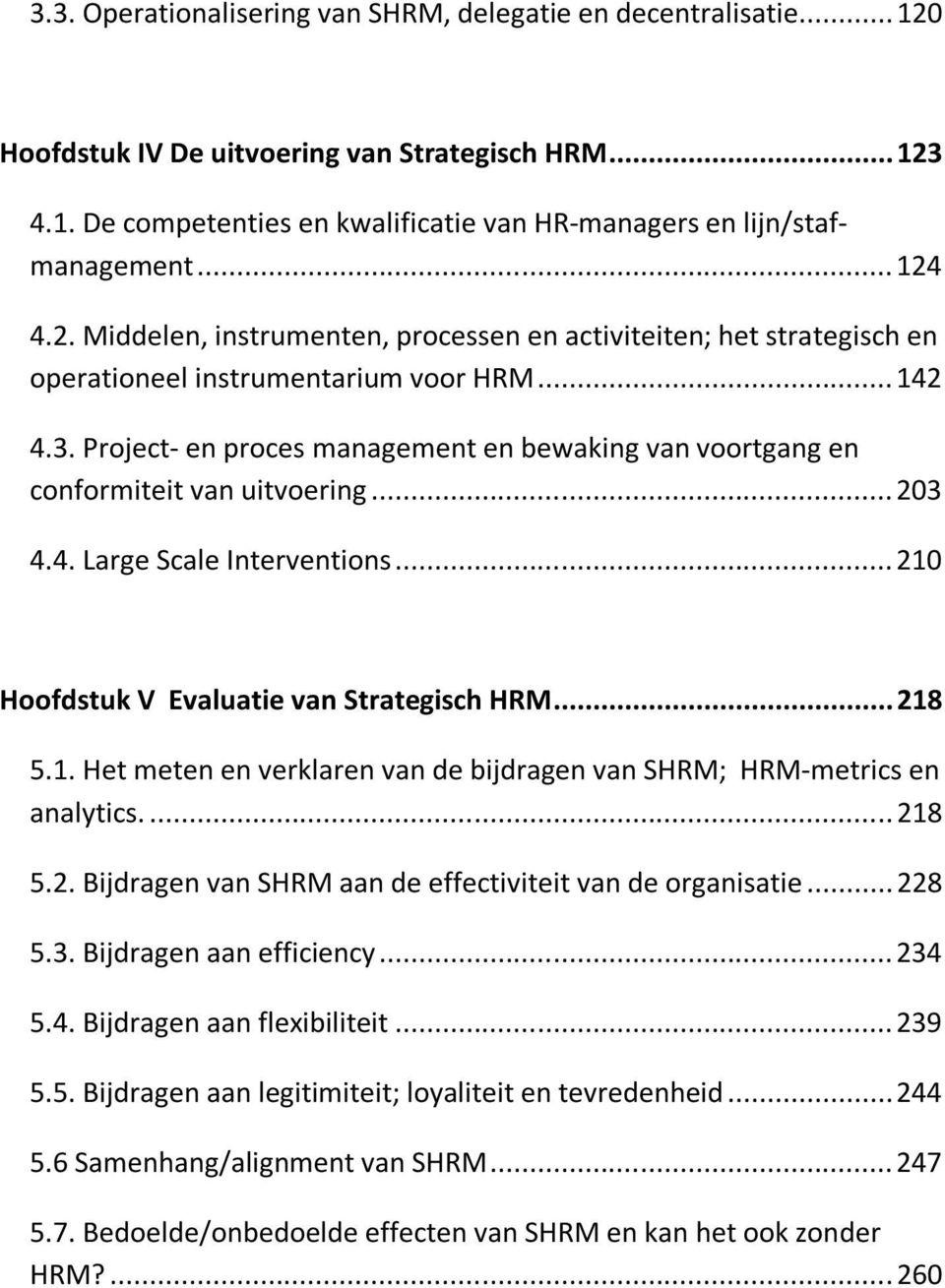 Project- en proces management en bewaking van voortgang en conformiteit van uitvoering...203 4.4. Large Scale Interventions...210