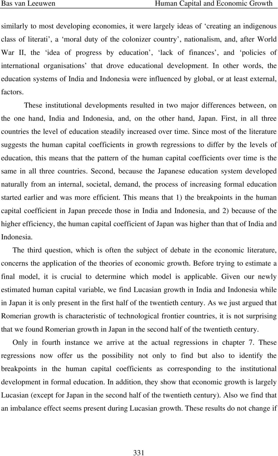 In other words, the education systems of India and Indonesia were influenced by global, or at least external, factors.