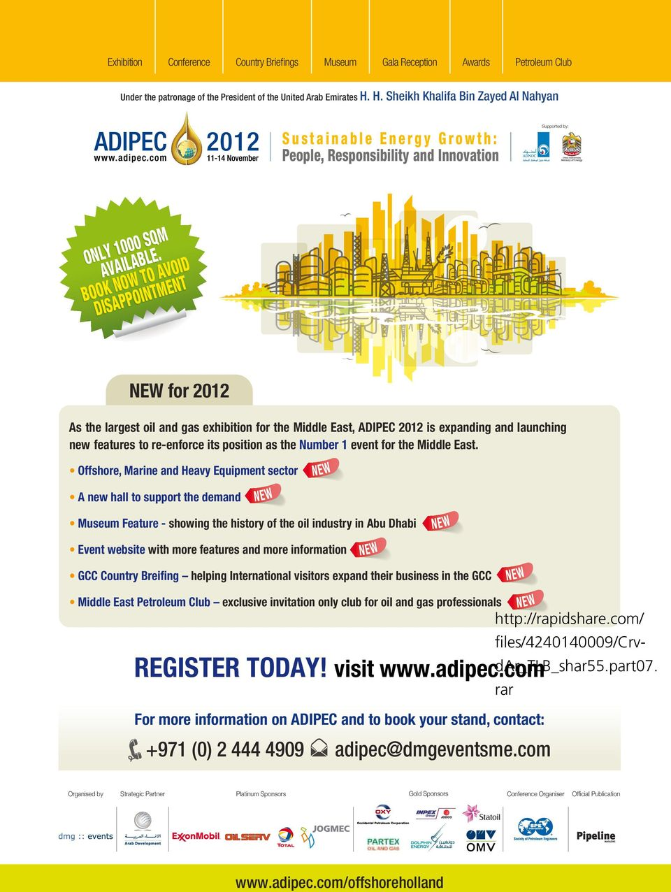 BOOK NOW TO AVOID DISAPPOINTMENT NEW for 2012 As the largest oil and gas exhibition for the Middle East, ADIPEC 2012 is expanding and launching new features to re-enforce its position as the Number 1