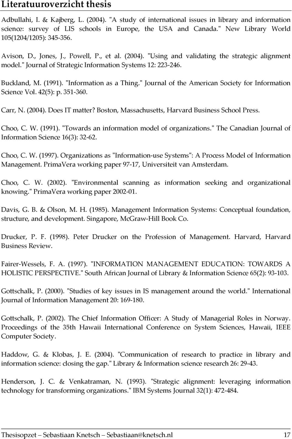 ʺ Journal of Strategic Information Systems 12: 223 246. Buckland, M. (1991). ʺInformation as a Thing.ʺ Journal of the American Society for Information Science Vol. 42(5): p. 351 360. Carr, N. (2004).