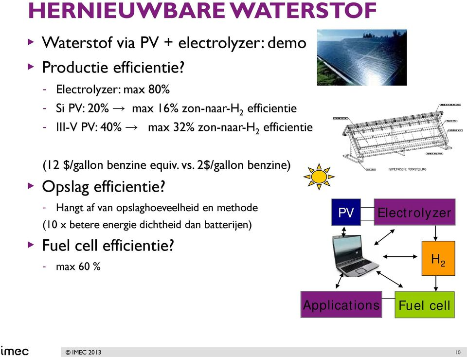efficientie (12 $/gallon benzine equiv. vs. 2$/gallon benzine) Opslag efficientie?