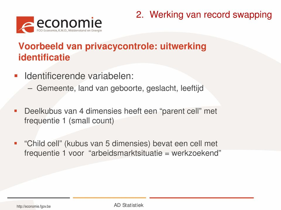 dimensies heeft een parent cell met frequentie 1 (small count) Child cell