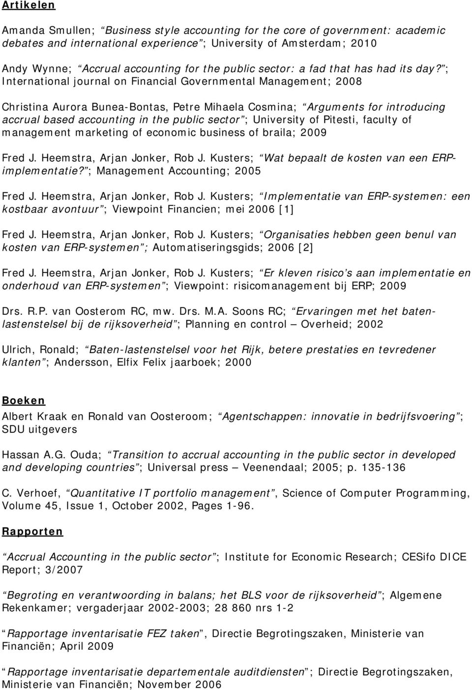 ; International journal on Financial Governmental Management; 2008 Christina Aurora Bunea-Bontas, Petre Mihaela Cosmina; Arguments for introducing accrual based accounting in the public sector ;