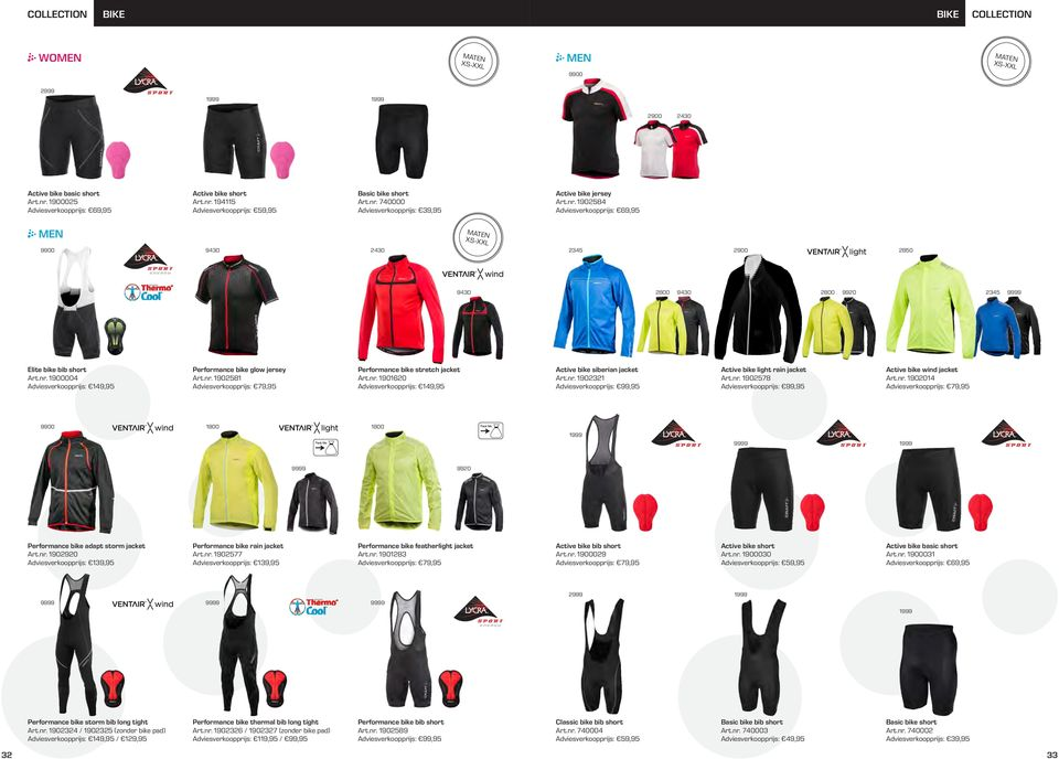 nr. 1902578 Adviesverkoopprijs: 99,95 Active bike wind jacket Art.nr. 1902014 1800 1800 Performance bike adapt storm jacket Art.nr. 1902920 Adviesverkoopprijs: 139,95 Performance bike rain jacket Art.
