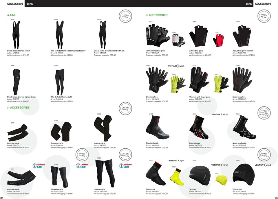 nr. 940135 Adviesverkoopprijs: 84,95 Bike & skate thermo tight Art.nr. 940136 Siberian glove Art.nr. 1901623 Thermal split finger glove Art.nr. 1901624 Neoprene glove Art.nr. 1902932 AESSORIES 9430 S(37-39)- XL(46-48) Arm warmers Art.