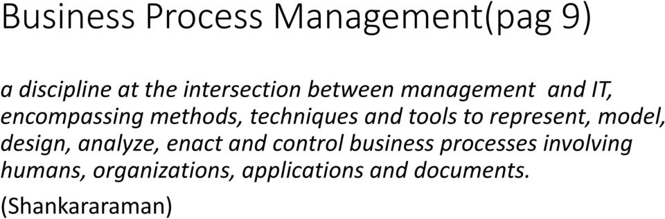 represent, model, design, analyze, enact and control business processes