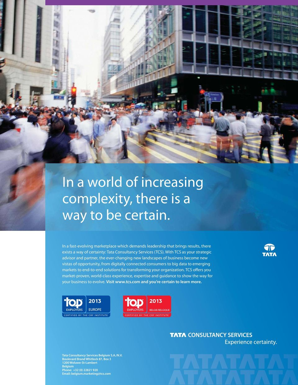 With TCS as your strategic advisor and partner, the ever-changing new landscapes of business become new vistas of opportunity, from digitally connected consumers to big data to emerging markets to