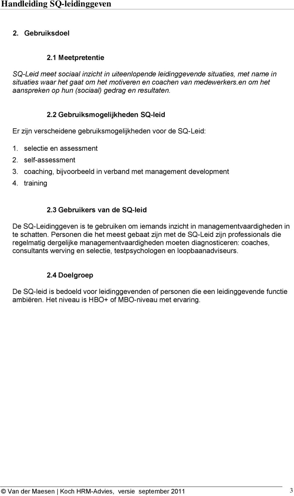 self-assessment 3. coaching, bijvoorbeeld in verband met management development 4. training 2.