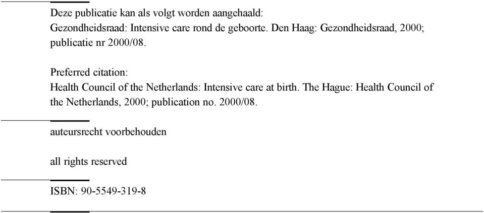 Preferred citation: Health Council of the Netherlands: Intensive care at birth.