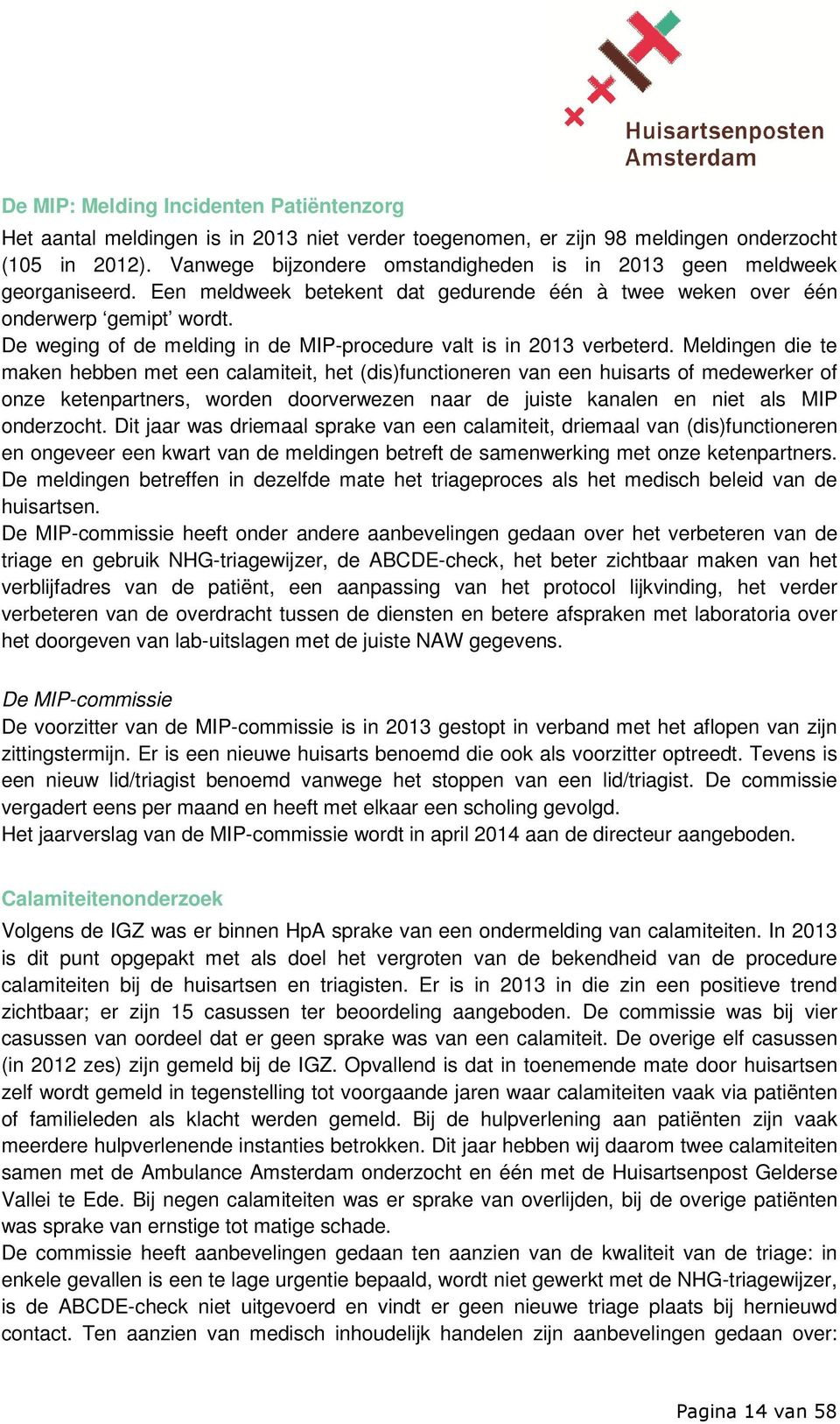 De weging of de melding in de MIP-procedure valt is in 2013 verbeterd.