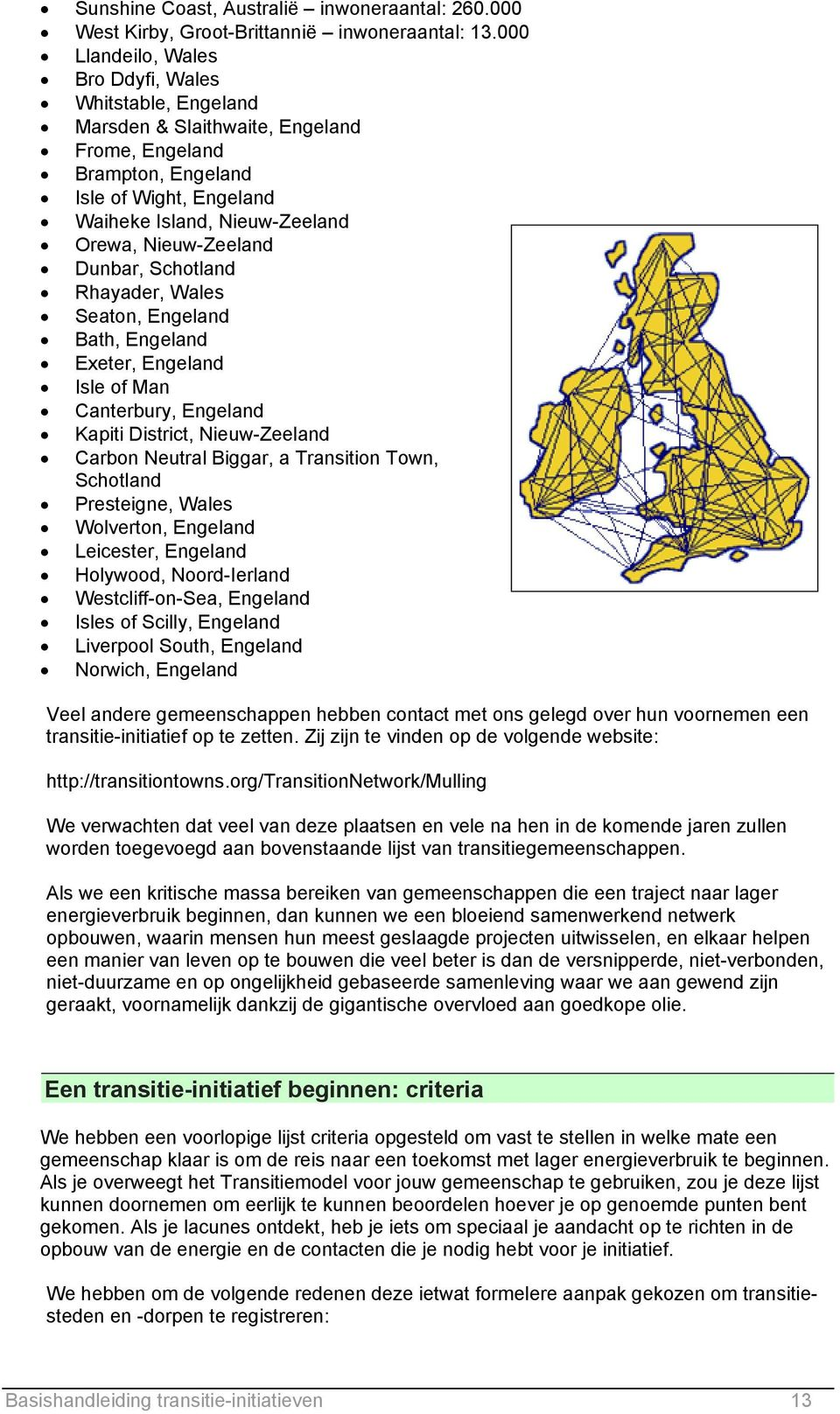 Nieuw-Zeeland Dunbar, Schotland Rhayader, Wales Seaton, Engeland Bath, Engeland Exeter, Engeland Isle of Man Canterbury, Engeland Kapiti District, Nieuw-Zeeland Carbon Neutral Biggar, a Transition