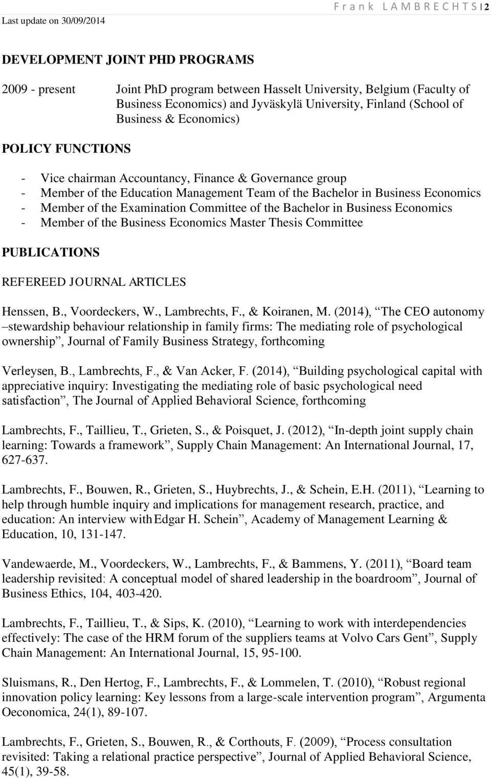 the Examination Committee of the Bachelor in Business Economics - Member of the Business Economics Master Thesis Committee PUBLICATIONS REFEREED JOURNAL ARTICLES Henssen, B., Voordeckers, W.