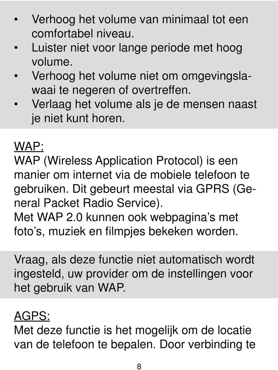 WAP: WAP (Wireless Application Protocol) is een manier om internet via de mobiele telefoon te gebruiken. Dit gebeurt meestal via GPRS (General Packet Radio Service). Met WAP 2.