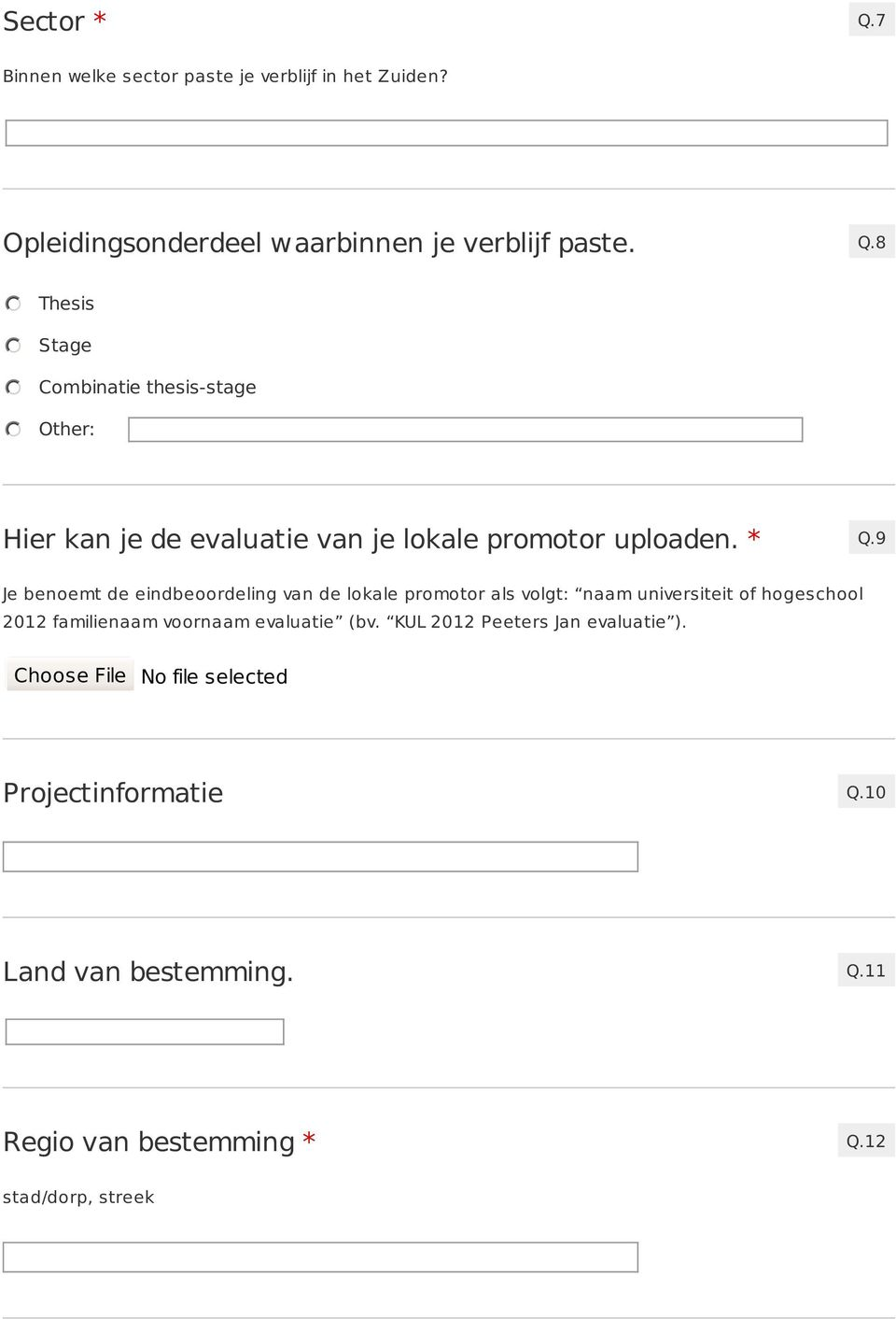 evaluatie (bv. KUL 2012 Peeters Jan evaluatie ). Choose File No file selected Projectinformatie Q.10 Land van bestemming. Q.11 Regio van bestemming * Q.