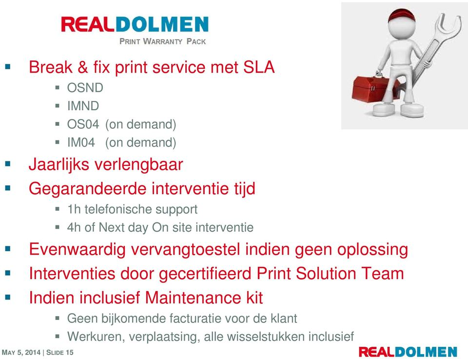 Evenwaardig vervangtoestel indien geen oplossing Interventies door gecertifieerd Print Solution Team Indien