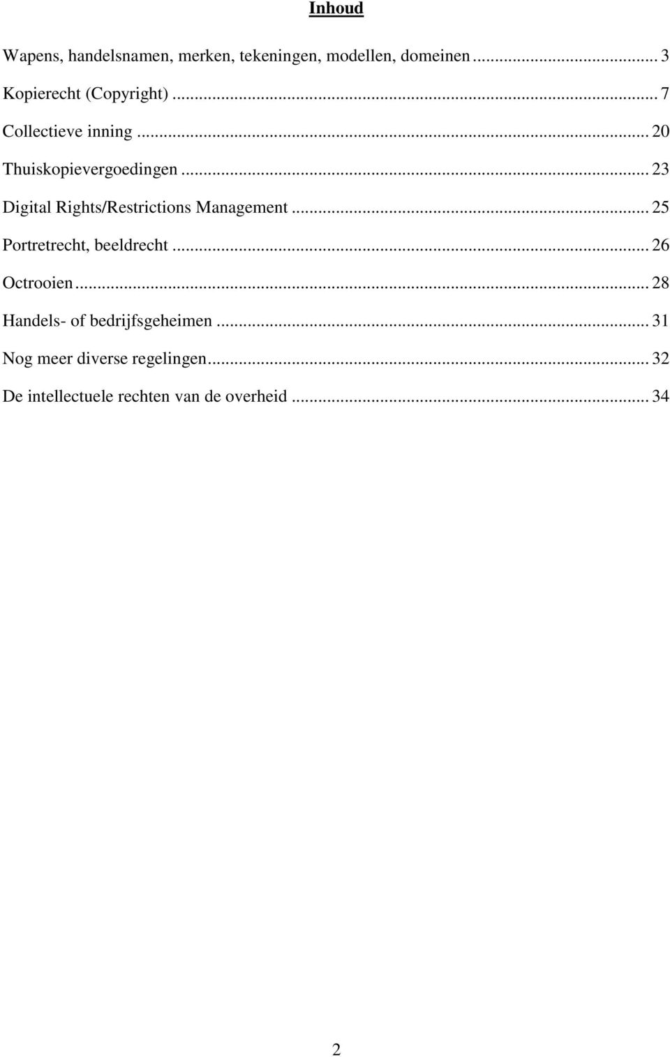 .. 23 Digital Rights/Restrictions Management... 25 Portretrecht, beeldrecht... 26 Octrooien.
