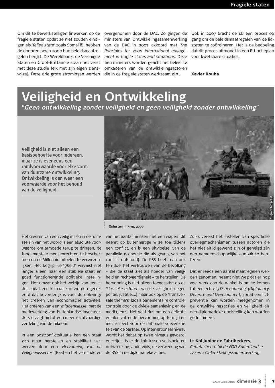 Zo gingen de ministers van Ontwikkelingssamenwerking van de DAC in 2007 akkoord met The Principles for good international engagement in fragile states and situations.