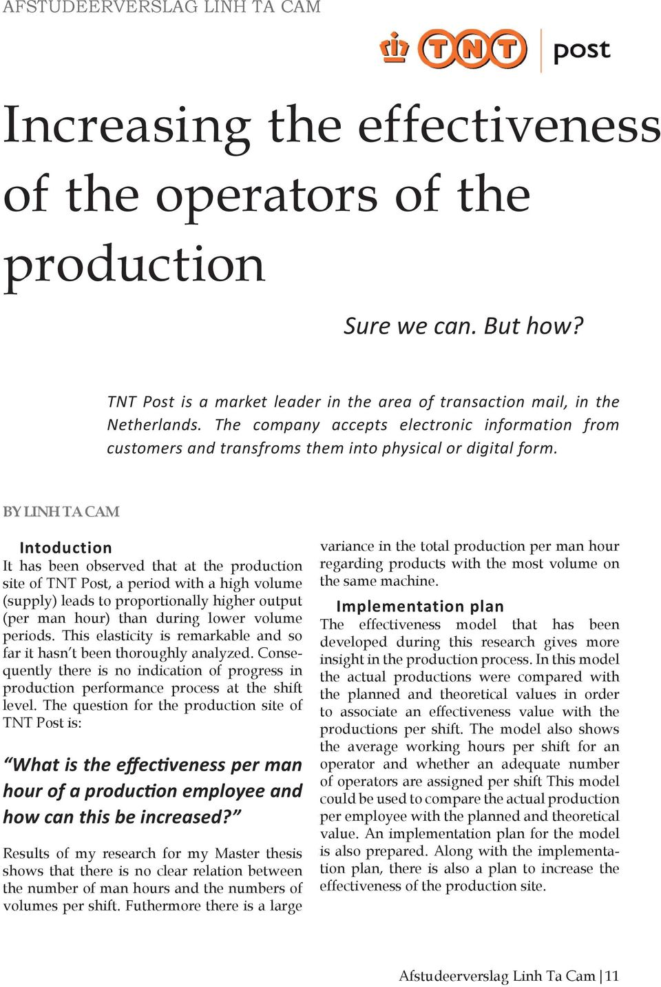 BY LInh TA cam Intoduction It has been observed that at the production site of TNT Post, a period with a high volume (supply) leads to proportionally higher output (per man hour) than during lower