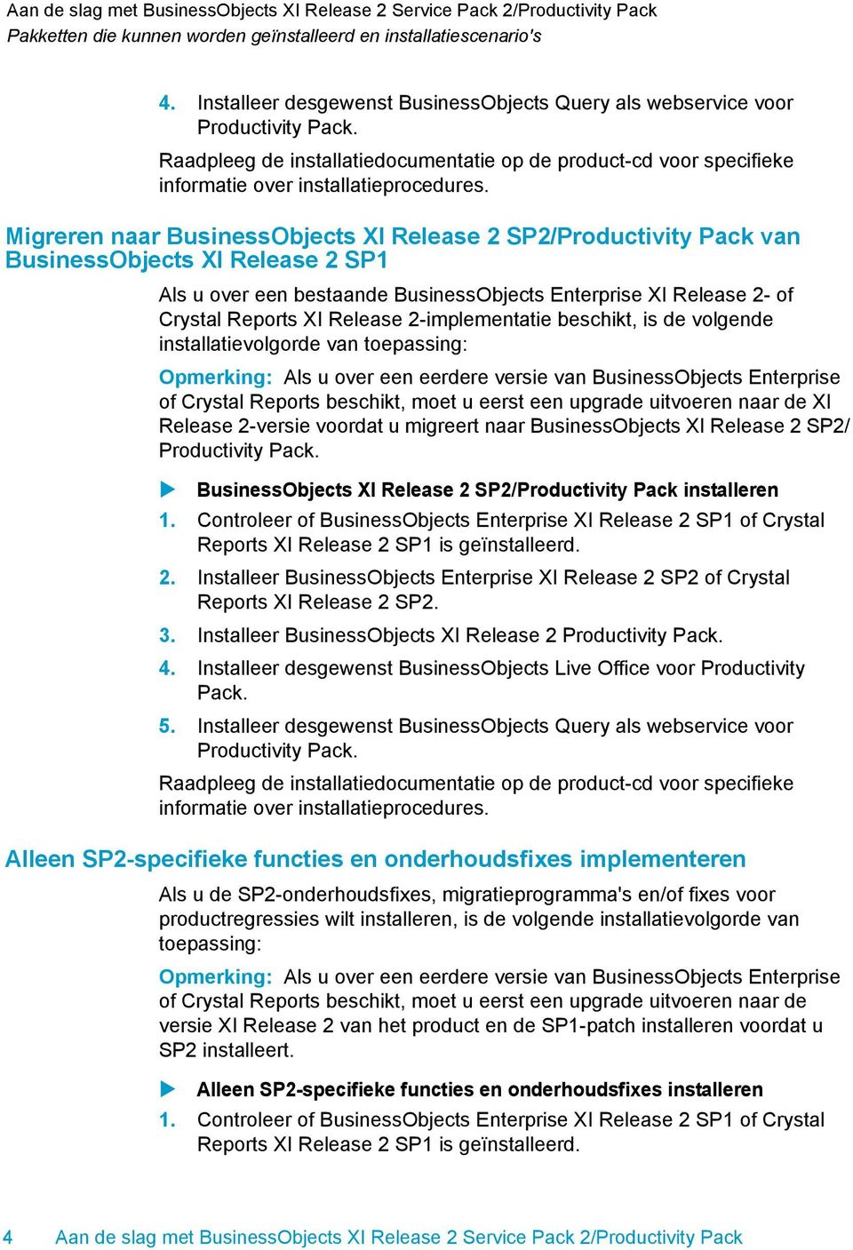 Migreren naar BusinessObjects XI Release 2 SP2/Productivity Pack van BusinessObjects XI Release 2 SP1 Als u over een bestaande BusinessObjects Enterprise XI Release 2- of Crystal Reports XI Release