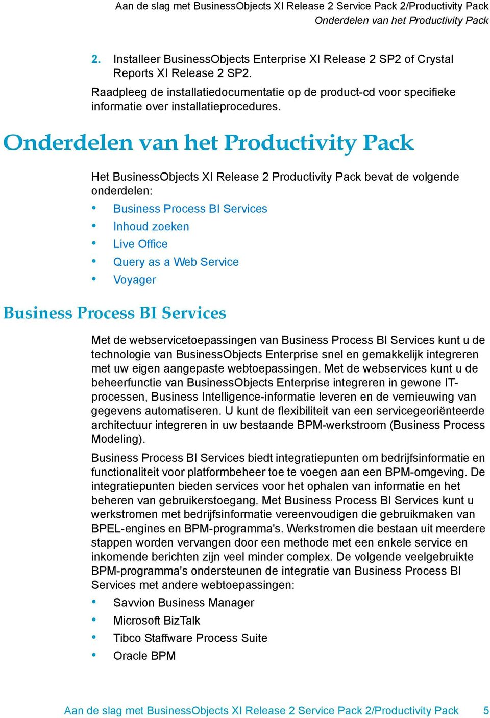 Het BusinessObjects XI Release 2 Productivity Pack bevat de volgende onderdelen: Business Process BI Services Inhoud zoeken Live Office Query as a Web Service Voyager Business Process BI Services Met