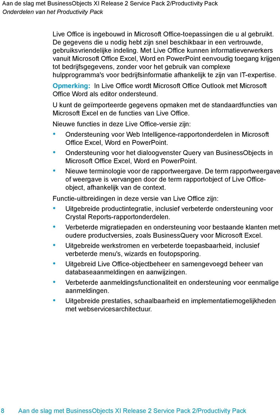 bedrijfsinformatie afhankelijk te zijn van IT-expertise. Opmerking: In Live Office wordt Microsoft Office Outlook met Microsoft Office Word als editor ondersteund.