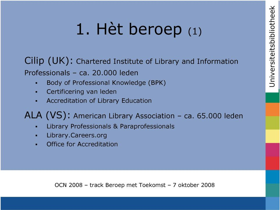 Hèt beroep (1) Body of Professional Knowledge (BPK) Certificering van leden
