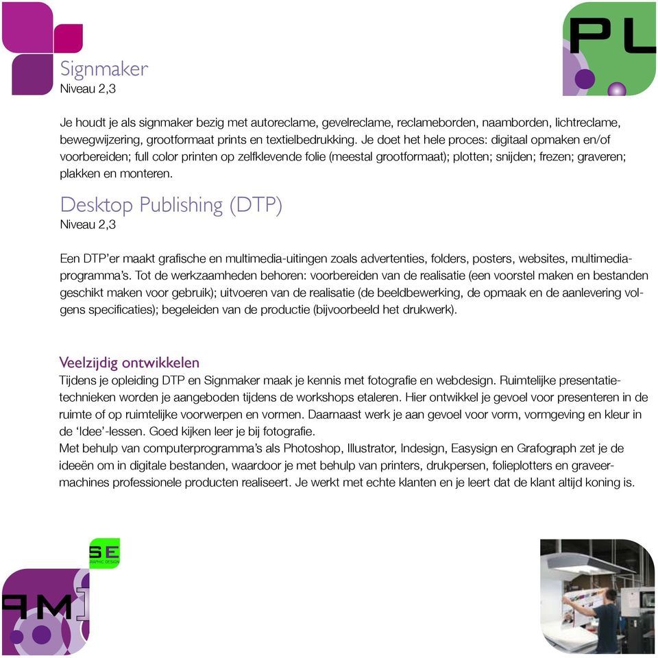Desktop Publishing (DTP) Niveau 2,3 Een DTP er maakt grafische en multimedia-uitingen zoals advertenties, folders, posters, websites, multimediaprogramma s.