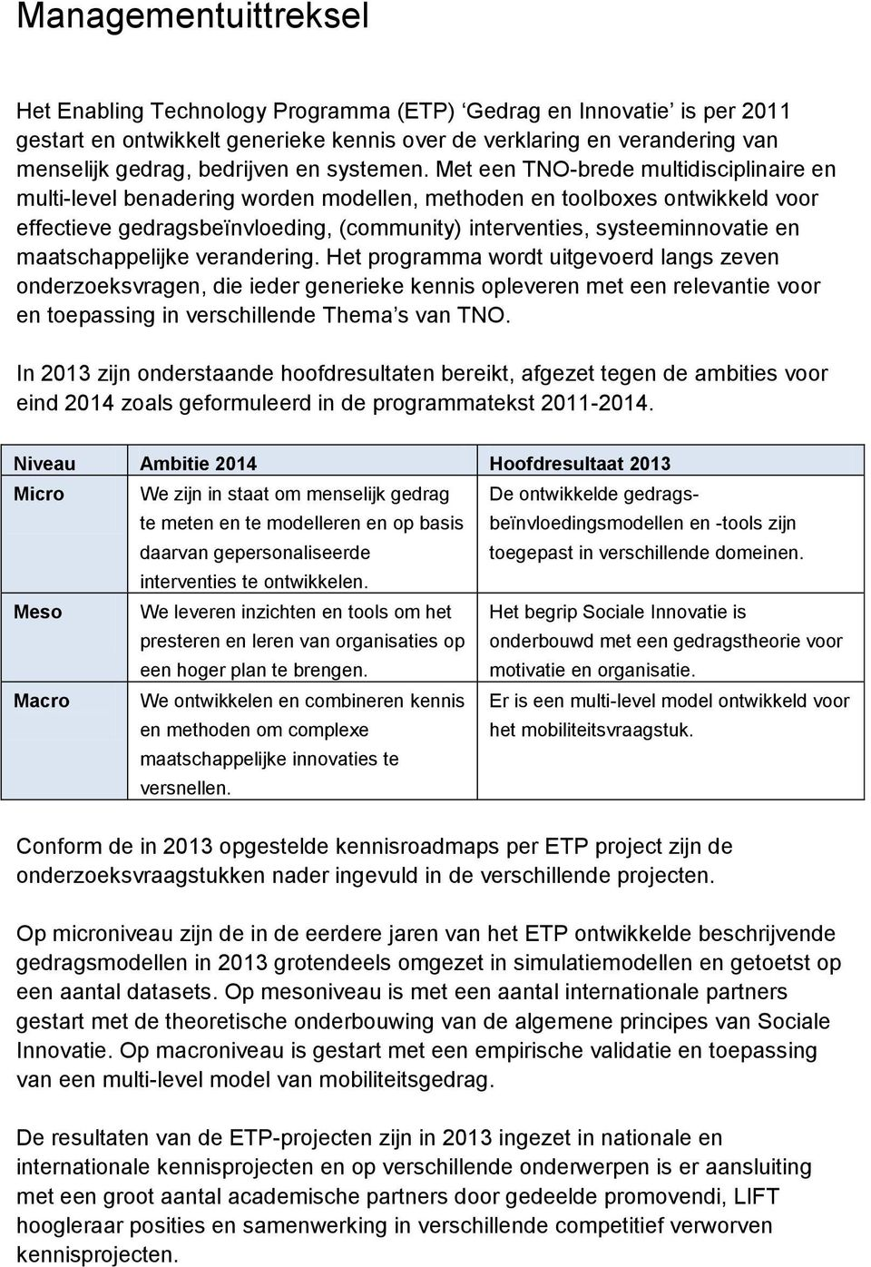 Met een TNO-brede multidisciplinaire en multi-level benadering worden modellen, methoden en toolboxes ontwikkeld voor effectieve gedragsbeïnvloeding, (community) interventies, systeeminnovatie en
