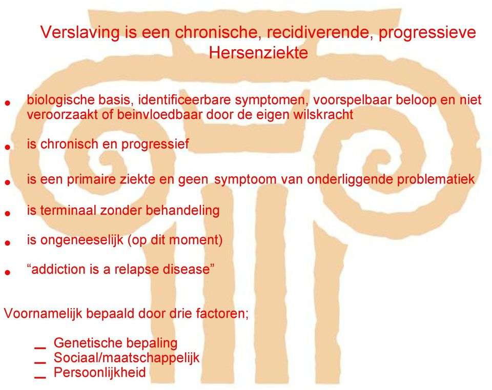 primaire ziekte en geen is terminaal zonder behandeling is ongeneeselijk (op dit moment) addiction is a relapse disease