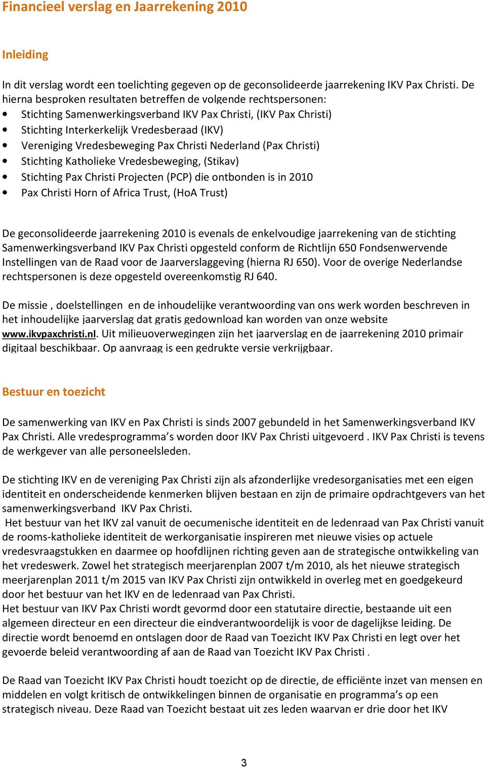Vredesbeweging Pax Christi Nederland (Pax Christi) Stichting Katholieke Vredesbeweging, (Stikav) Stichting Pax Christi Projecten (PCP) die ontbonden is in 2010 Pax Christi Horn of Africa Trust, (HoA