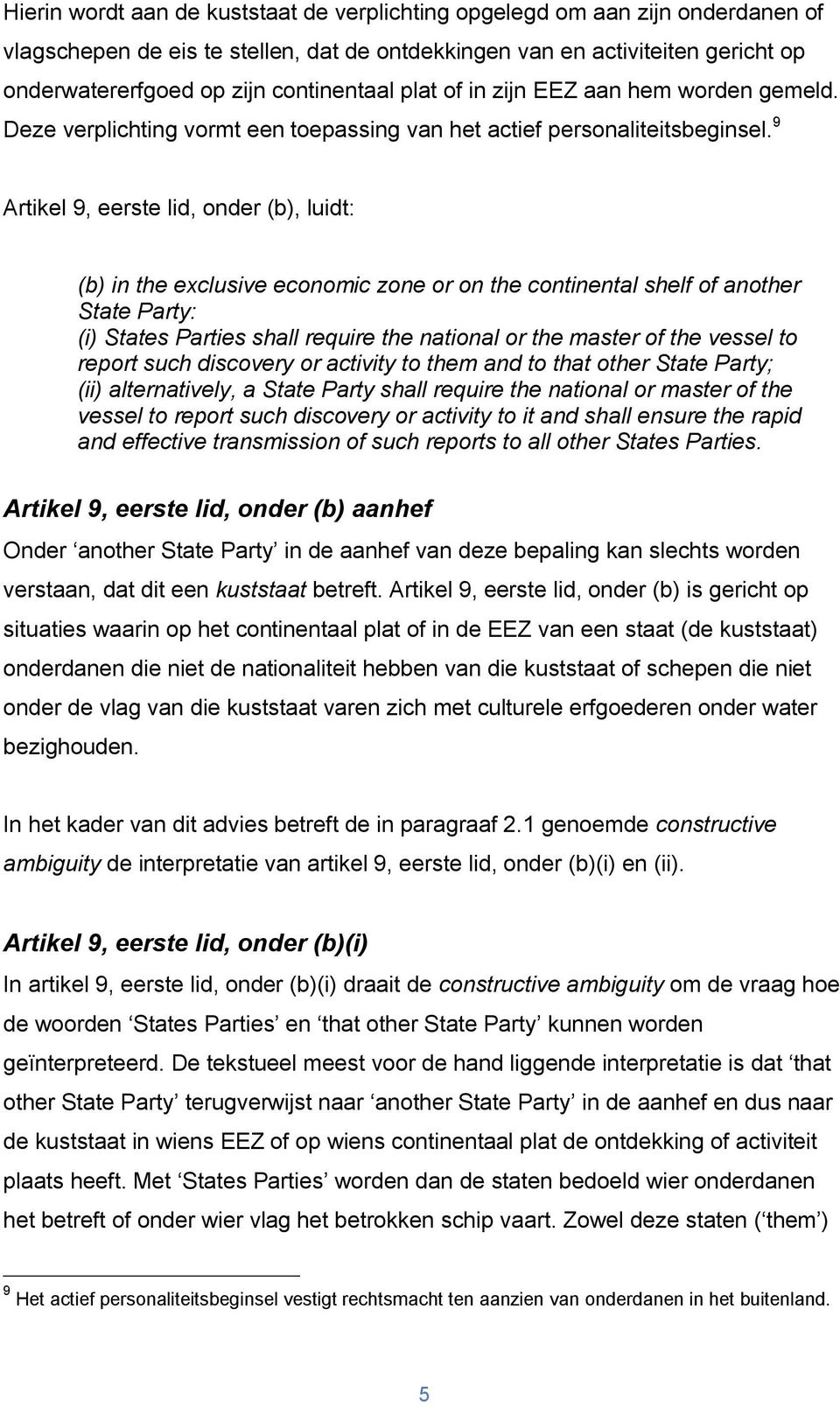9 Artikel 9, eerste lid, onder (b), luidt: (b) in the exclusive economic zone or on the continental shelf of another State Party: (i) States Parties shall require the national or the master of the