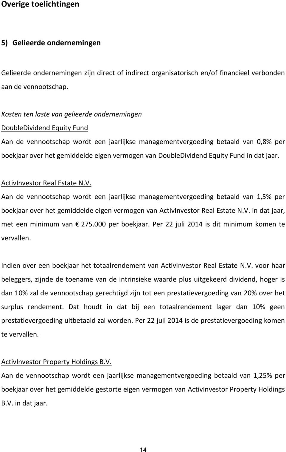 van DoubleDividend Equity Fund in dat jaar. ActivInvestor Real Estate N.V.