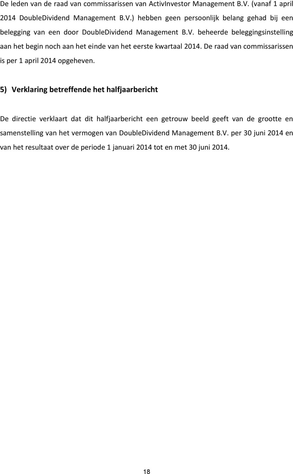 De raad van commissarissen is per 1 april 2014 opgeheven.