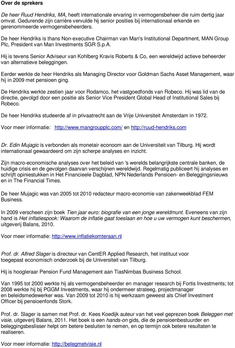De heer Hendriks is thans Non-executive Chairman van Man's Institutional Department, MAN