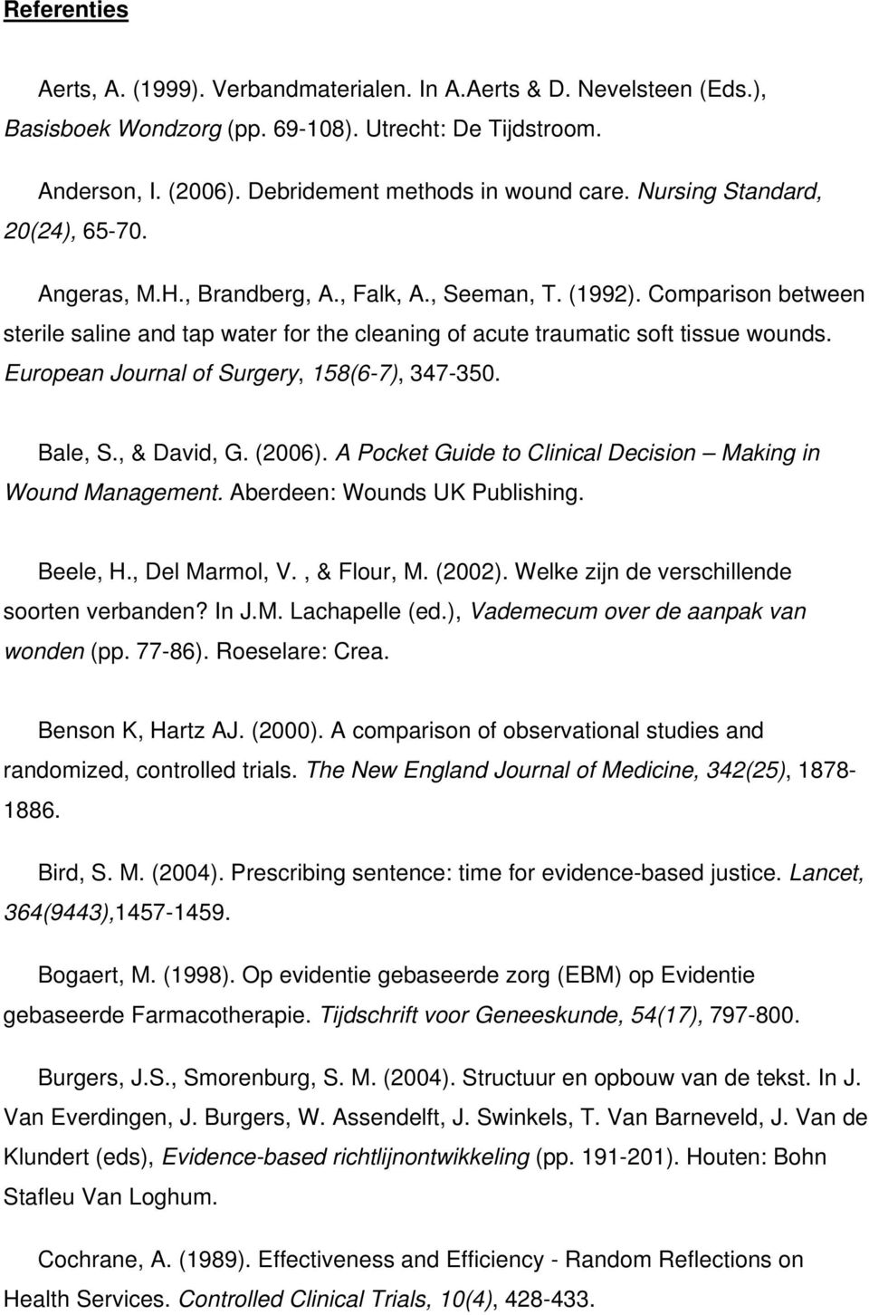 European Journal of Surgery, 158(6-7), 347-350. Bale, S., & David, G. (2006). A Pocket Guide to Clinical Decision Making in Wound Management. Aberdeen: Wounds UK Publishing. Beele, H., Del Marmol, V.