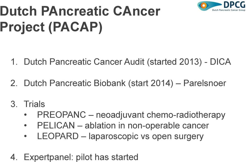 Dutch Pancreatic Biobank (start 2014) Parelsnoer 3.