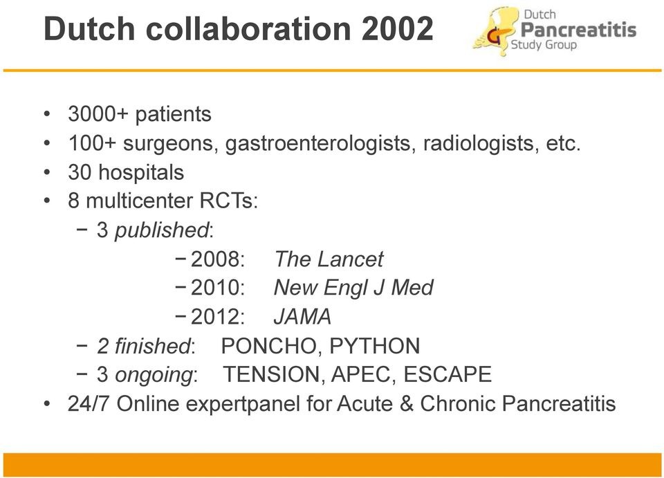 30 hospitals 8 multicenter RCTs: 3 published: 2008: The Lancet 2010: New