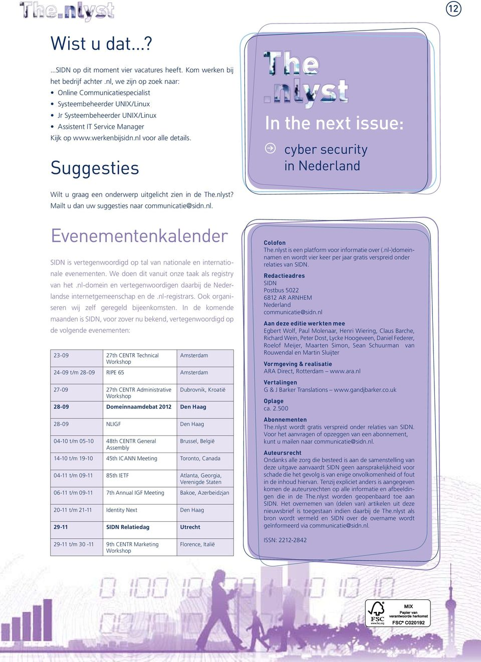 Suggesties In the next issue: cyber security in Nederland Wilt u graag een onderwerp uitgelicht zien in de The.nly